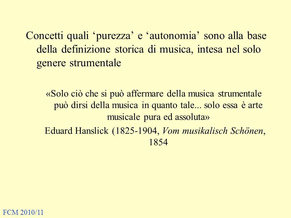 Concetti quali purezza e autonomia sono alla base della definizione storica di musica, intesa nel solo genere strumentale «Solo ciò che si può afferma