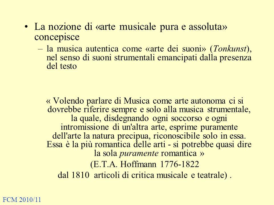 La nozione di «arte musicale pura e assoluta» concepisce –la musica autentica come «arte dei suoni» (Tonkunst), nel senso di suoni strumentali emancip