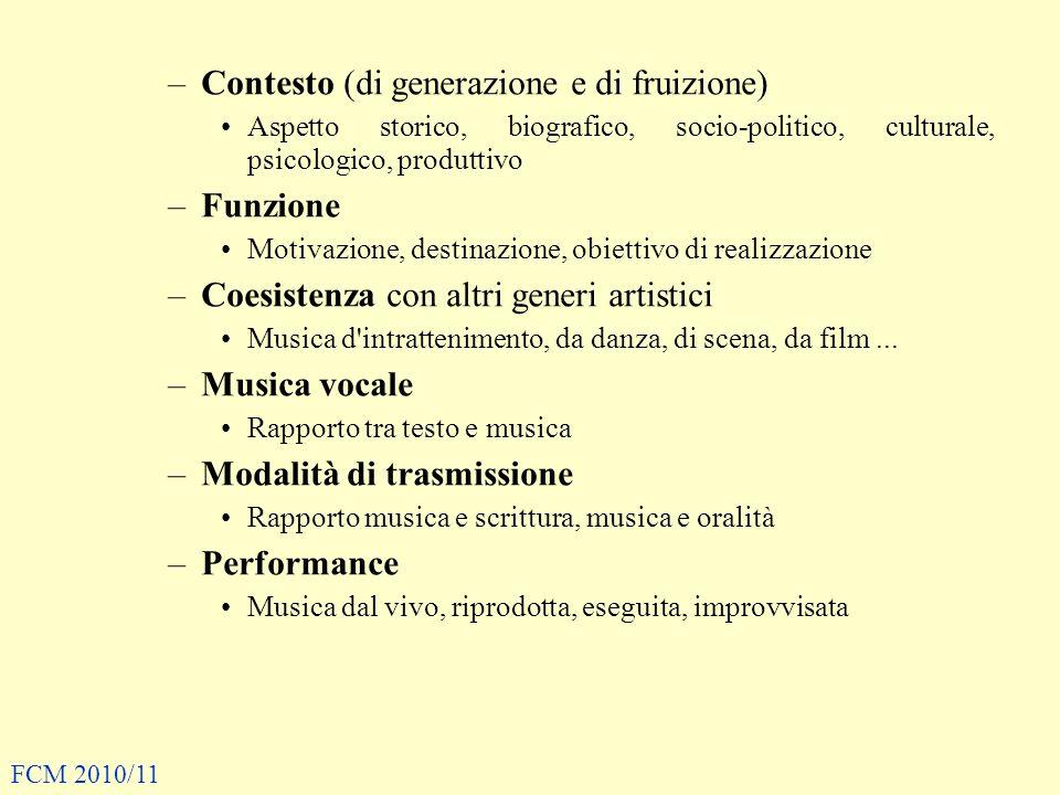 –Contesto (di generazione e di fruizione) Aspetto storico, biografico, socio-politico, culturale, psicologico, produttivo –Funzione Motivazione, desti