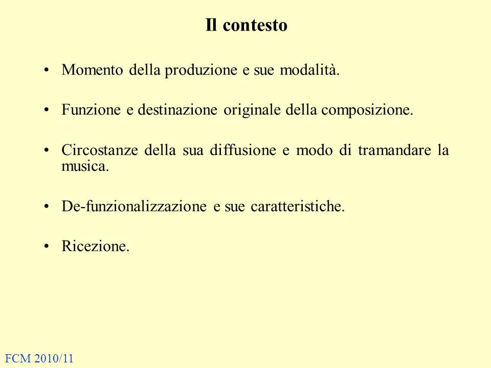 Il contesto Momento della produzione e sue modalità. Funzione e destinazione originale della composizione. Circostanze della sua diffusione e modo di