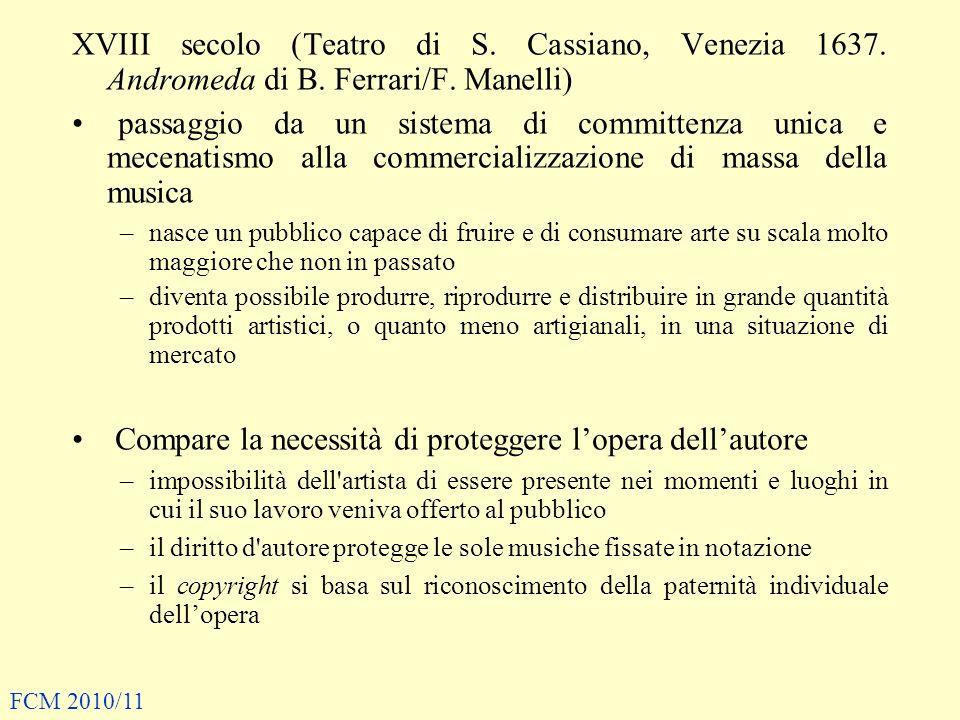 XVIII secolo (Teatro di S. Cassiano, Venezia 1637. Andromeda di B. Ferrari/F. Manelli) passaggio da un sistema di committenza unica e mecenatismo alla