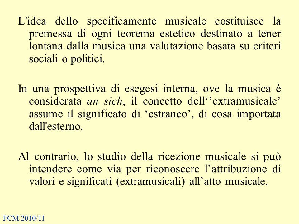 L idea dello specificamente musicale costituisce la premessa di ogni teorema estetico destinato a tener lontana dalla musica una valutazione basata su criteri sociali o politici.