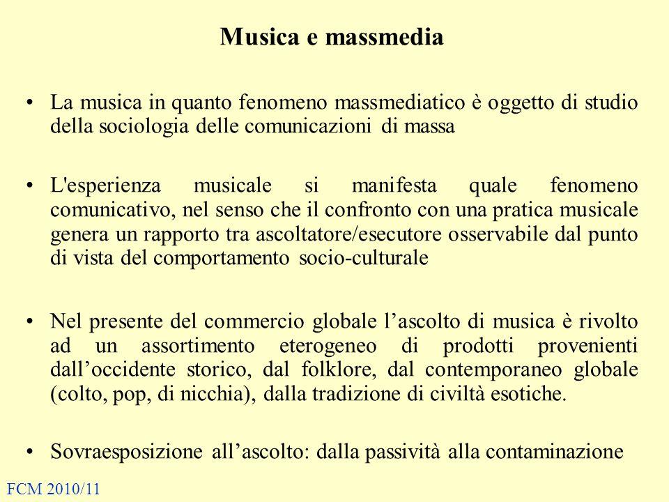 Musica e massmedia La musica in quanto fenomeno massmediatico è oggetto di studio della sociologia delle comunicazioni di massa L'esperienza musicale