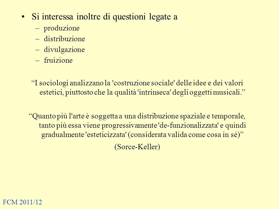 Si interessa inoltre di questioni legate a –produzione –distribuzione –divulgazione –fruizione I sociologi analizzano la 'costruzione sociale' delle i
