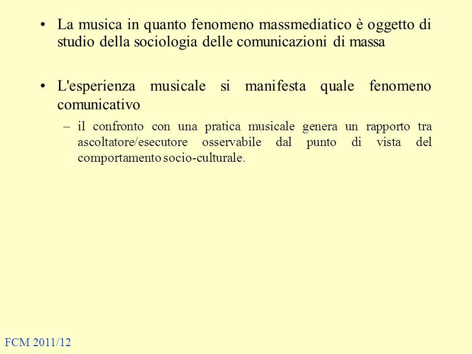 La musica in quanto fenomeno massmediatico è oggetto di studio della sociologia delle comunicazioni di massa L'esperienza musicale si manifesta quale