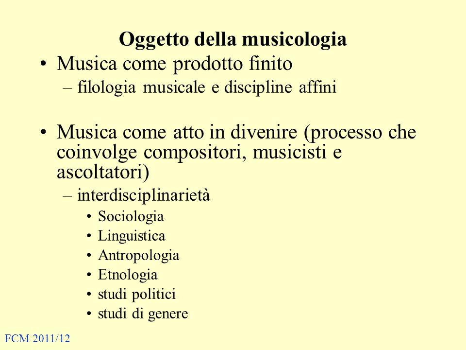 Oggetto della musicologia Musica come prodotto finito –filologia musicale e discipline affini Musica come atto in divenire (processo che coinvolge com