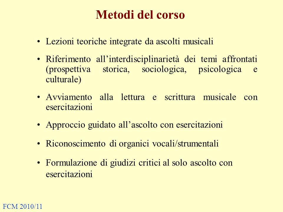 Metodi del corso Lezioni teoriche integrate da ascolti musicali Riferimento allinterdisciplinarietà dei temi affrontati (prospettiva storica, sociolog