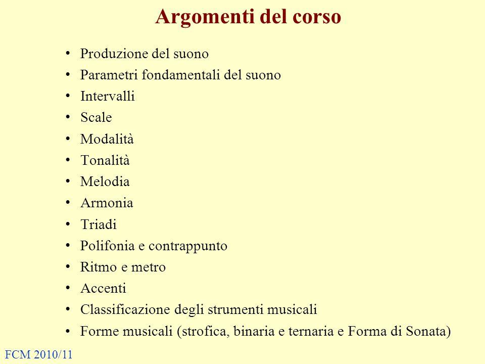 Argomenti del corso Produzione del suono Parametri fondamentali del suono Intervalli Scale Modalità Tonalità Melodia Armonia Triadi Polifonia e contra