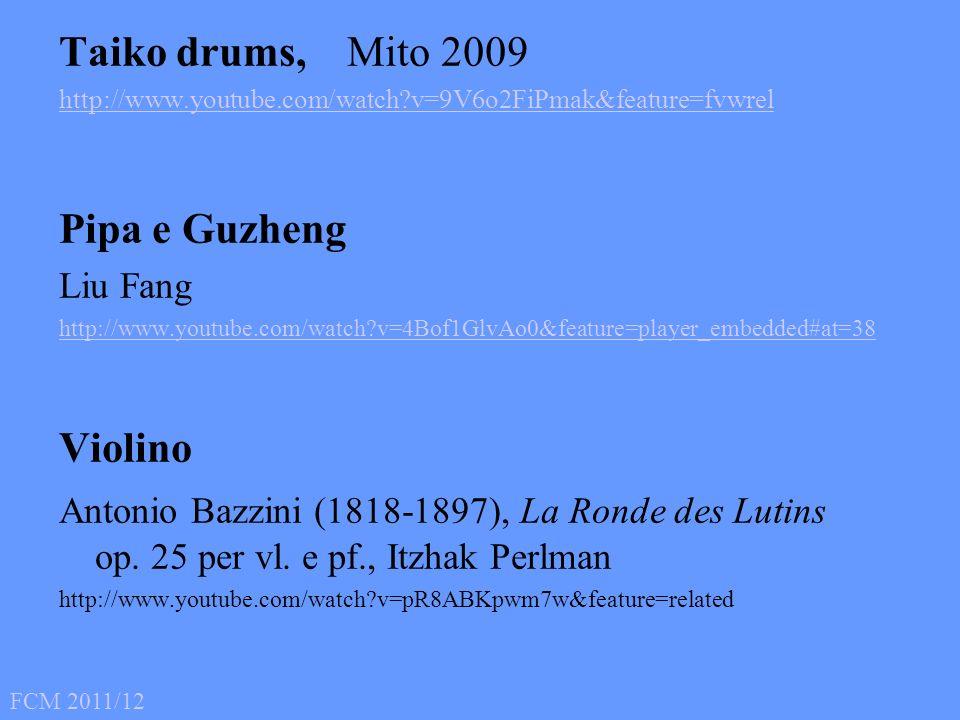 Taiko drums, Mito 2009 http://www.youtube.com/watch?v=9V6o2FiPmak&feature=fvwrel Pipa e Guzheng Liu Fang http://www.youtube.com/watch?v=4Bof1GlvAo0&fe