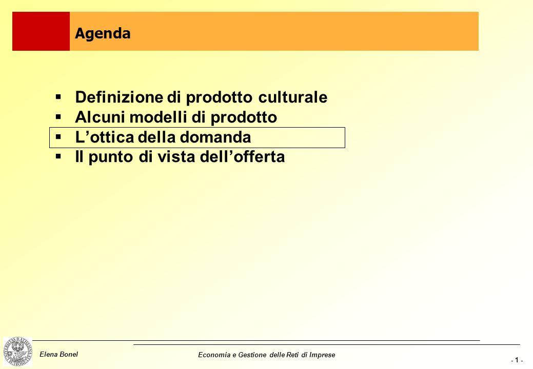 - 1 - Elena Bonel Economia e Gestione delle Reti di Imprese Definizione di prodotto culturale Alcuni modelli di prodotto Lottica della domanda Il punto di vista dellofferta Agenda