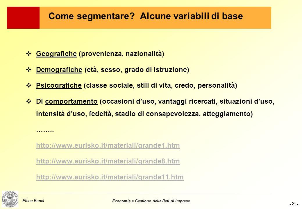 - 20 - Elena Bonel Economia e Gestione delle Reti di Imprese 3 fasi principali: 1.Scelta delle variabili di segmentazione 2.Verifica dei segmenti medi