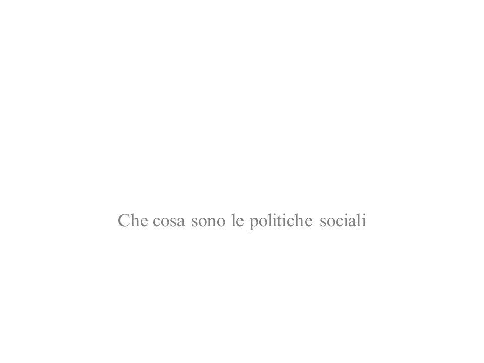 Politiche sociali = politiche pubbliche Le politiche sociali sono quella parte delle politiche pubbliche volta ad affrontare problemi e raggiungere obiettivi che riguardano le condizioni di vita e il benessere degli individui