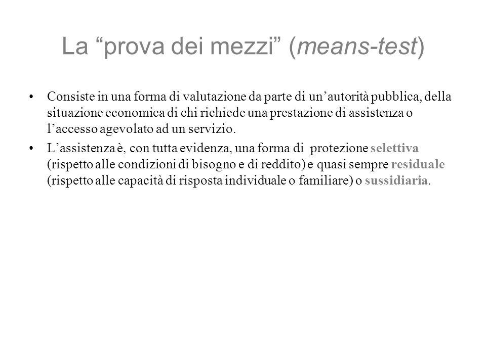 La prova dei mezzi (means-test) Consiste in una forma di valutazione da parte di unautorità pubblica, della situazione economica di chi richiede una prestazione di assistenza o laccesso agevolato ad un servizio.