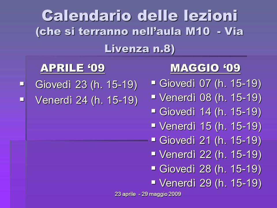 23 aprile - 29 maggio 2009 Calendario delle lezioni (che si terranno nellaula M10 - Via Livenza n.8) Giovedì 23 (h. 15-19) Giovedì 23 (h. 15-19) Vener
