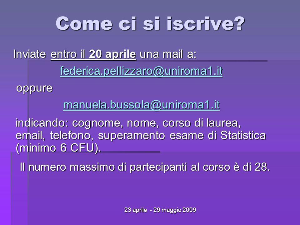 23 aprile - 29 maggio 2009 Come ci si iscrive? Inviate entro il 20 aprile una mail a: federica.pellizzaro@uniroma1.it oppure oppure manuela.bussola@un