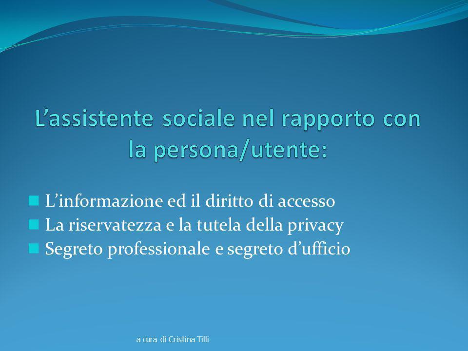 Linformazione ed il diritto di accesso La riservatezza e la tutela della privacy Segreto professionale e segreto dufficio a cura di Cristina Tilli