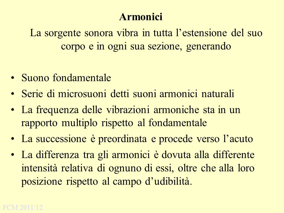 Armonici La sorgente sonora vibra in tutta lestensione del suo corpo e in ogni sua sezione, generando Suono fondamentale Serie di microsuoni detti suo