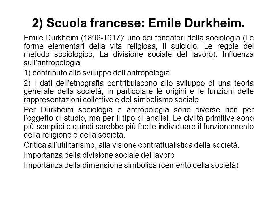 2) Scuola francese: Emile Durkheim. Emile Durkheim (1896-1917): uno dei fondatori della sociologia (Le forme elementari della vita religiosa, Il suici