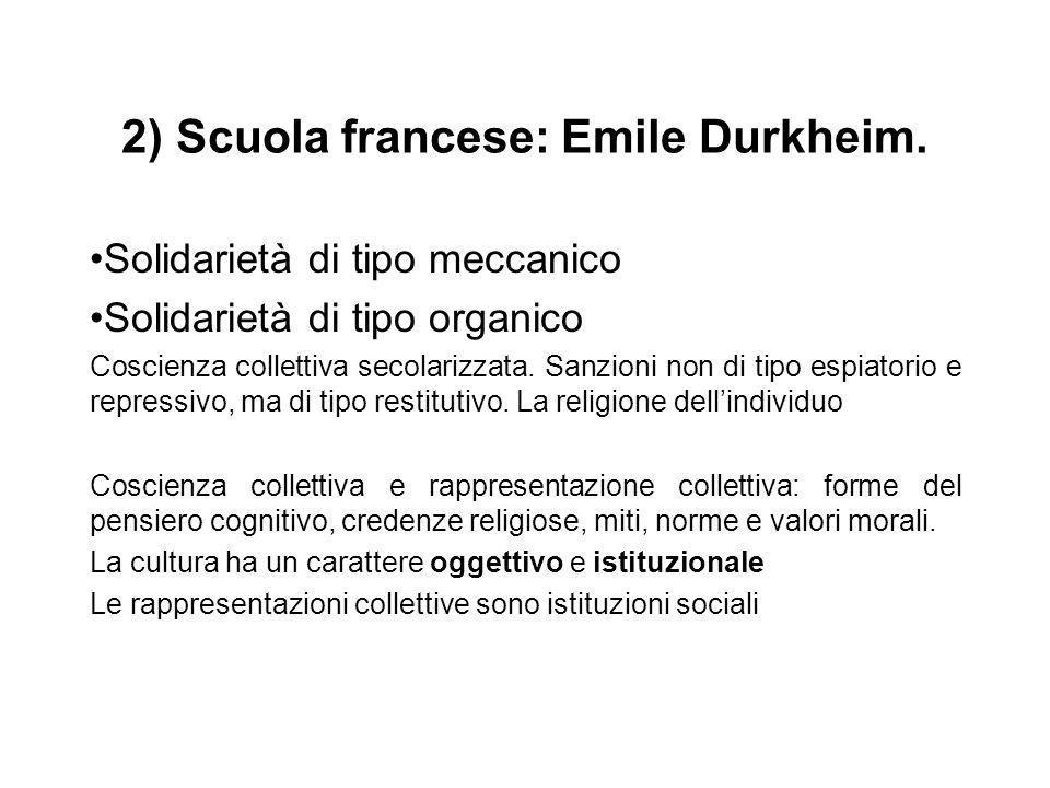 2) Scuola francese: Emile Durkheim. Solidarietà di tipo meccanico Solidarietà di tipo organico Coscienza collettiva secolarizzata. Sanzioni non di tip