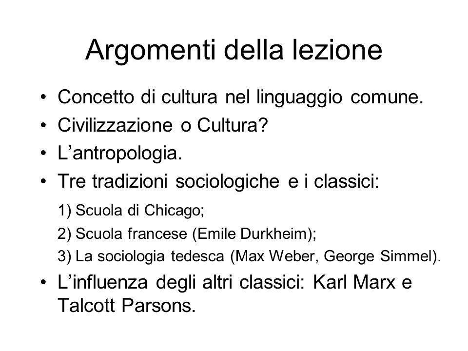 Argomenti della lezione Concetto di cultura nel linguaggio comune. Civilizzazione o Cultura? Lantropologia. Tre tradizioni sociologiche e i classici:
