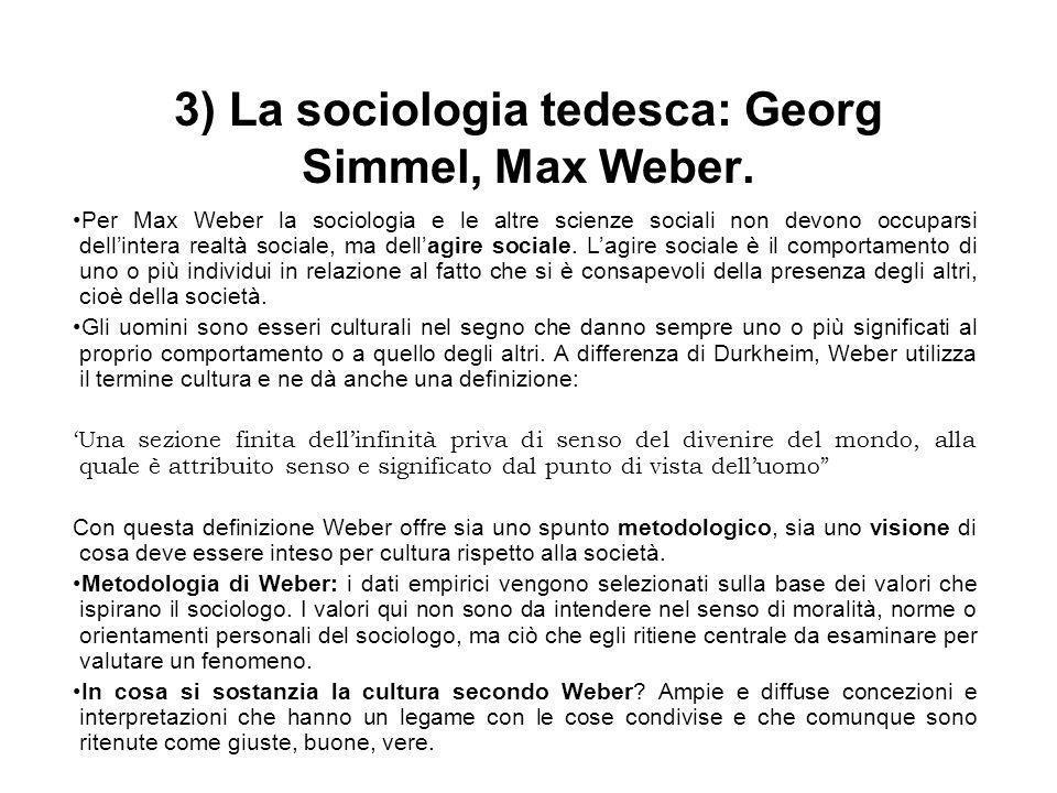 3) La sociologia tedesca: Georg Simmel, Max Weber. Per Max Weber la sociologia e le altre scienze sociali non devono occuparsi dellintera realtà socia