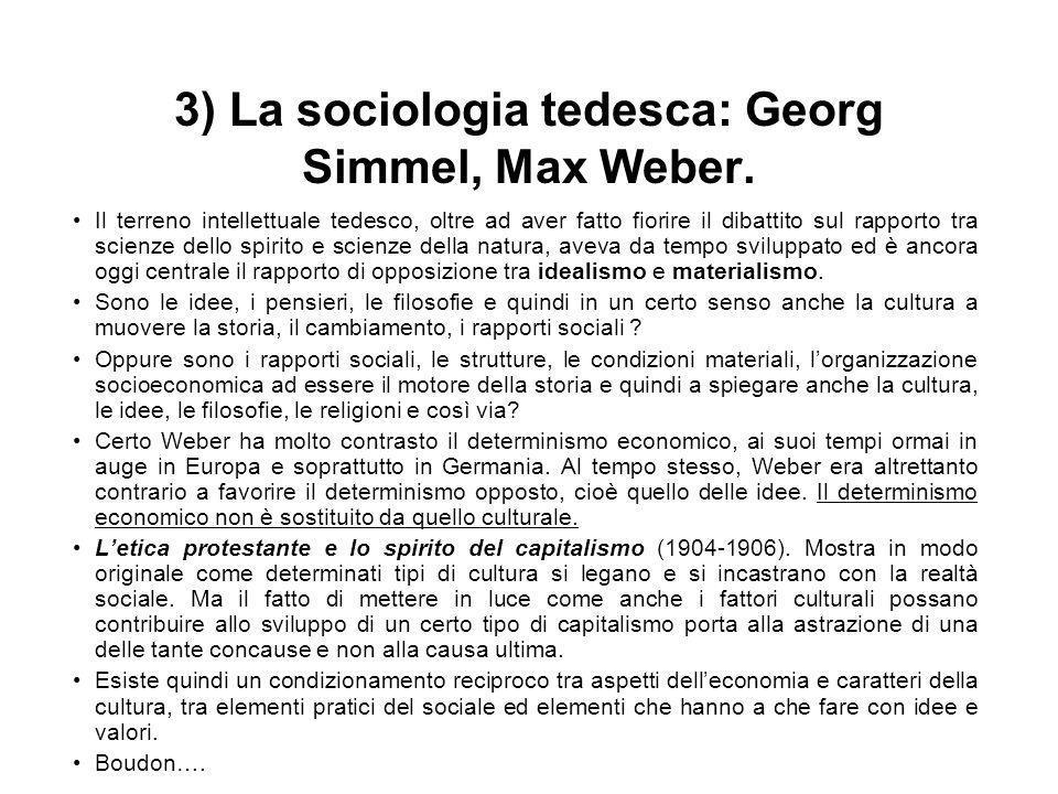 3) La sociologia tedesca: Georg Simmel, Max Weber. Il terreno intellettuale tedesco, oltre ad aver fatto fiorire il dibattito sul rapporto tra scienze