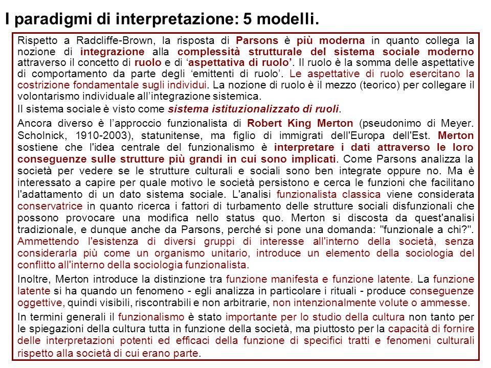 I paradigmi di interpretazione: 5 modelli. Rispetto a Radcliffe-Brown, la risposta di Parsons è più moderna in quanto collega la nozione di integrazio