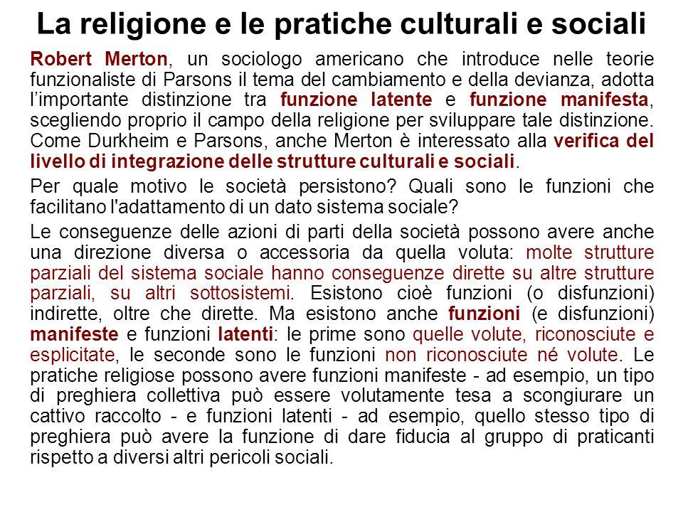 La religione e le pratiche culturali e sociali Robert Merton, un sociologo americano che introduce nelle teorie funzionaliste di Parsons il tema del c