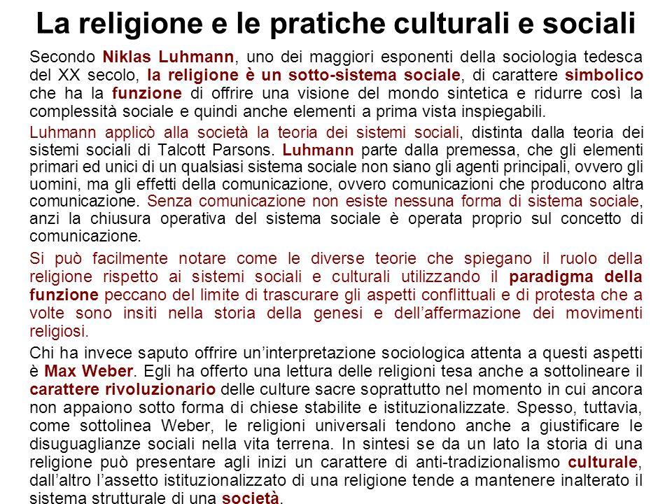 La religione e le pratiche culturali e sociali Secondo Niklas Luhmann, uno dei maggiori esponenti della sociologia tedesca del XX secolo, la religione