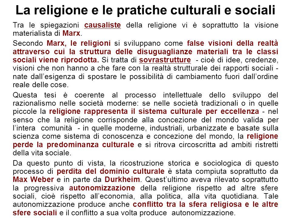 La religione e le pratiche culturali e sociali Tra le spiegazioni causaliste della religione vi è soprattutto la visione materialista di Marx. Secondo