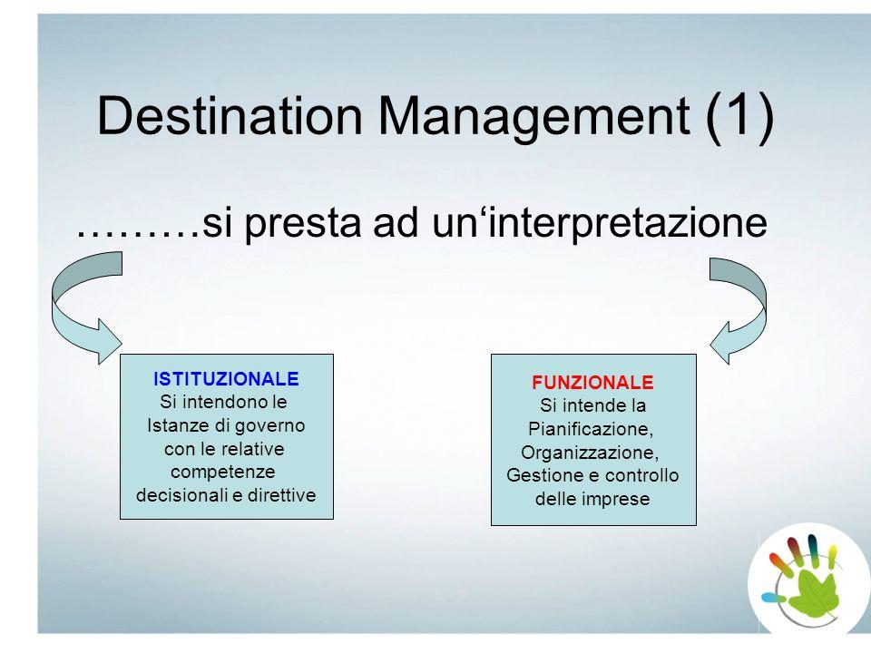 Destination Management (2) La definizione di Destination Management dipende anche dal contesto culturale, politico e normativo A livello di contenuti il Destination Management si configura in maniera completamente diversa tra Stati Uniti ed Europa ma anche tra i vari paesi/regioni europei/e In Europa (PMI) il Destination Management è divenuto competenza fondamentale ai fini dello sviluppo delle Regioni Turistiche