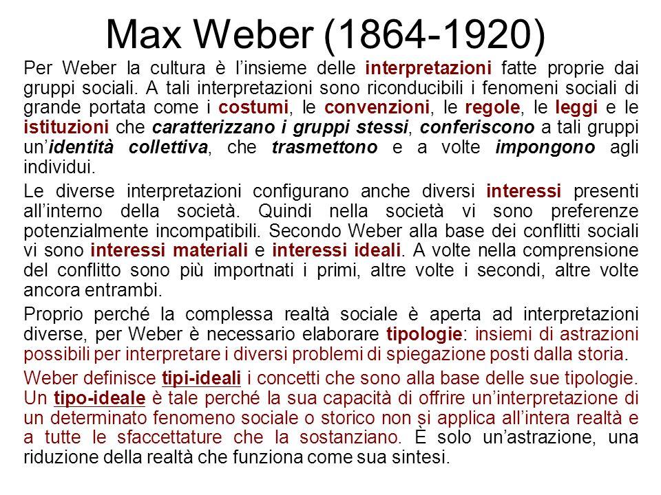 Max Weber (1864-1920) Per Weber la cultura è linsieme delle interpretazioni fatte proprie dai gruppi sociali. A tali interpretazioni sono riconducibil