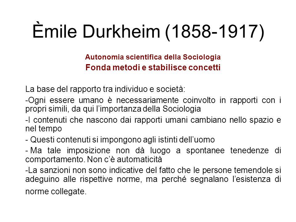Èmile Durkheim (1858-1917) La sociologia analizza i fatti sociali.