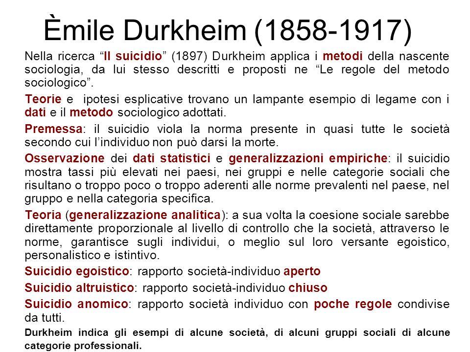 Èmile Durkheim (1858-1917) Nelle società moderne si sviluppano sempre più deficit di coesione e normazione sociale.