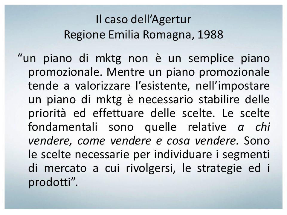 Il caso dellAgertur Regione Emilia Romagna, 1988 un piano di mktg non è un semplice piano promozionale. Mentre un piano promozionale tende a valorizza