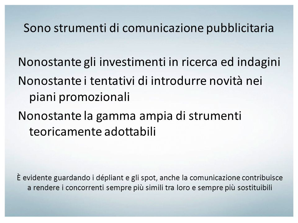 Sono strumenti di comunicazione pubblicitaria Nonostante gli investimenti in ricerca ed indagini Nonostante i tentativi di introdurre novità nei piani