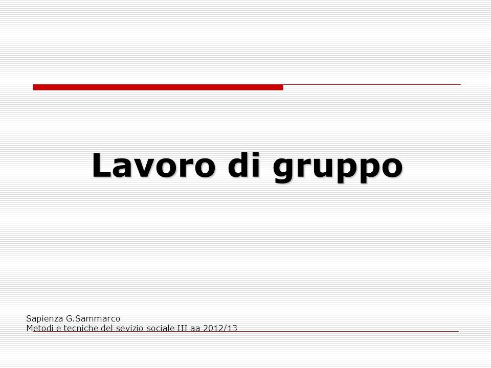 Lavoro di gruppo Sapienza G.Sammarco Metodi e tecniche del sevizio sociale III aa 2012/13