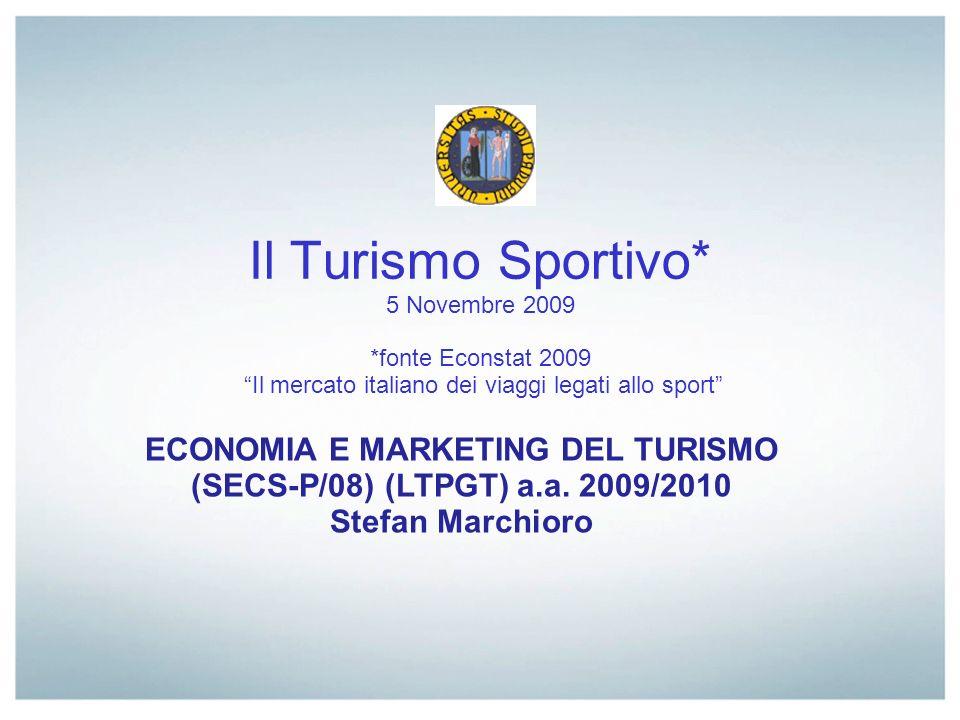 Il Turismo Sportivo* 5 Novembre 2009 *fonte Econstat 2009 Il mercato italiano dei viaggi legati allo sport ECONOMIA E MARKETING DEL TURISMO (SECS-P/08