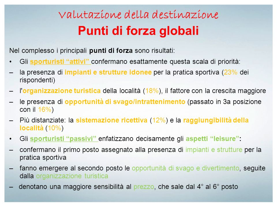 Valutazione della destinazione Punti di forza globali Nel complesso i principali punti di forza sono risultati: Gli sporturisti attivi confermano esat