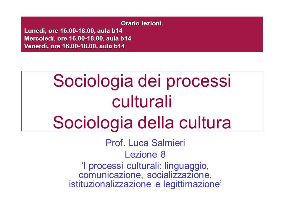 Sociologia dei processi culturali Sociologia della cultura Prof. Luca Salmieri Lezione 8 I processi culturali: linguaggio, comunicazione, socializzazi
