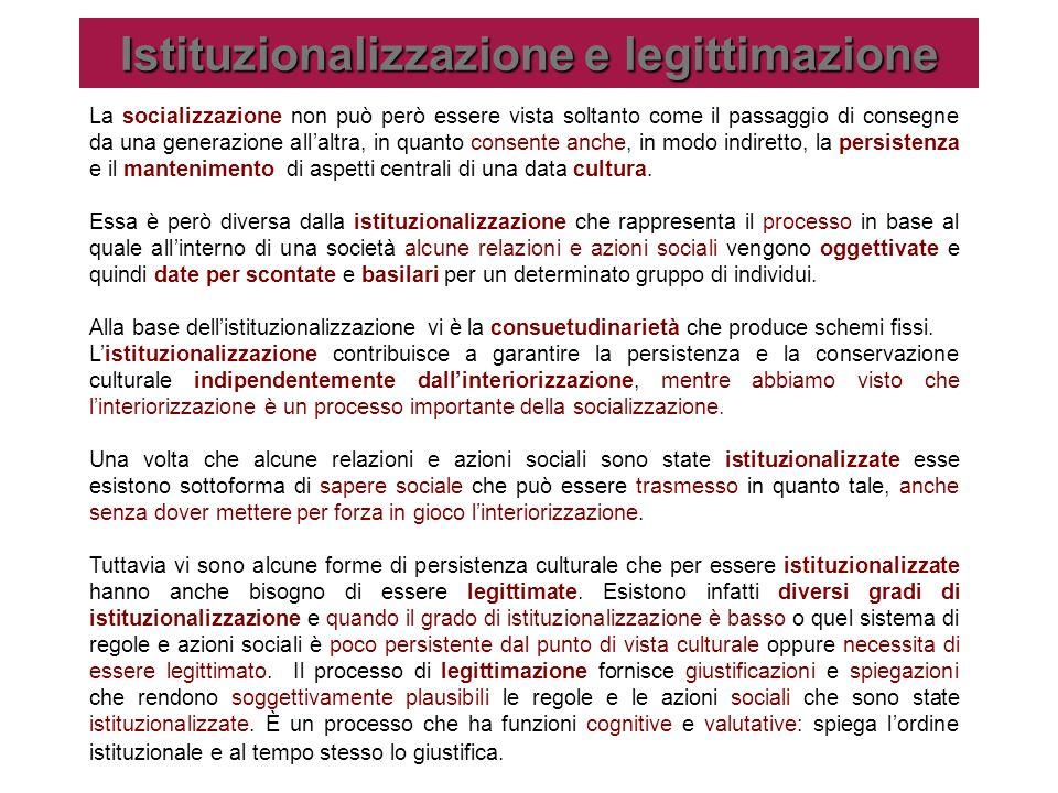 Istituzionalizzazione e legittimazione La socializzazione non può però essere vista soltanto come il passaggio di consegne da una generazione allaltra