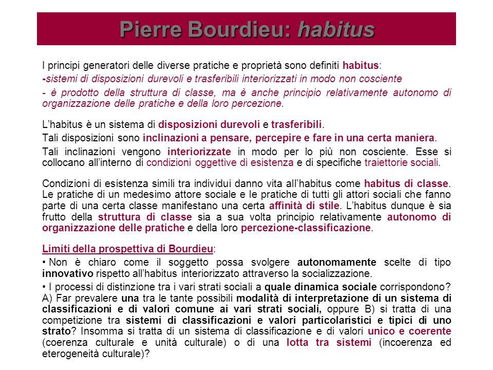 I principi generatori delle diverse pratiche e proprietà sono definiti habitus: -sistemi di disposizioni durevoli e trasferibili interiorizzati in mod