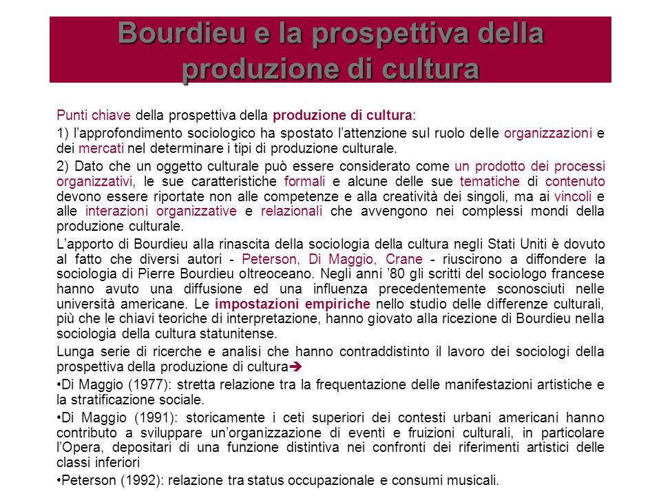 Punti chiave della prospettiva della produzione di cultura: 1) lapprofondimento sociologico ha spostato lattenzione sul ruolo delle organizzazioni e d