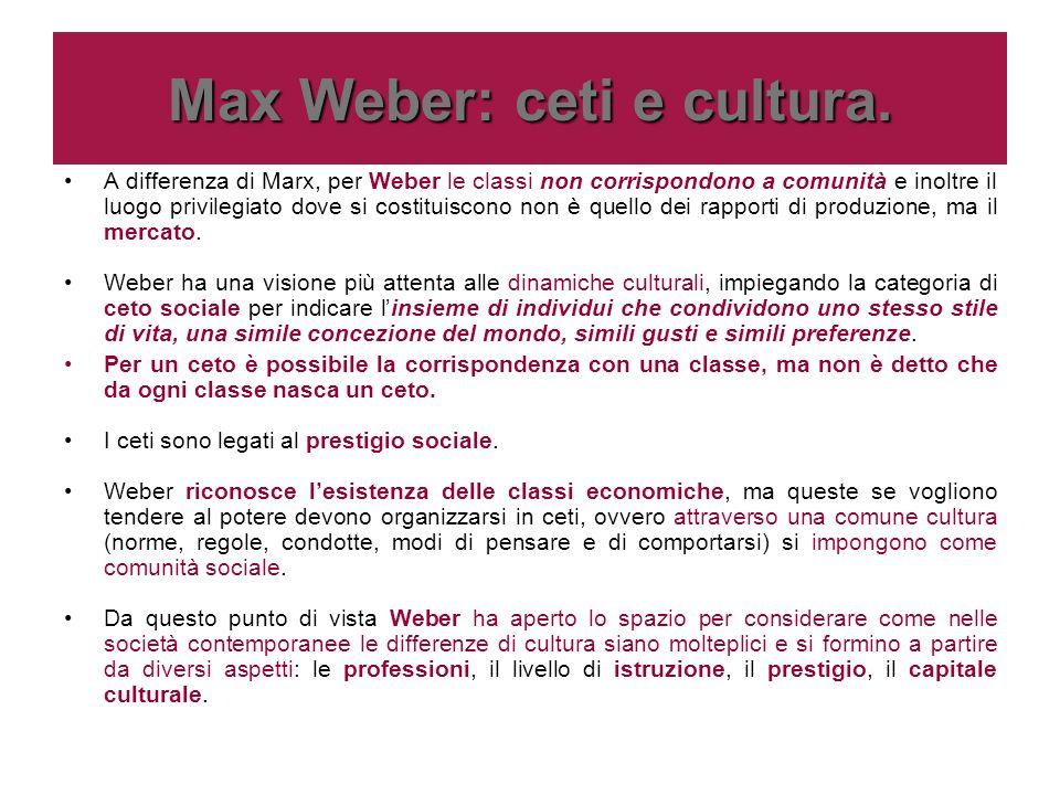 Max Weber: ceti e cultura. A differenza di Marx, per Weber le classi non corrispondono a comunità e inoltre il luogo privilegiato dove si costituiscon