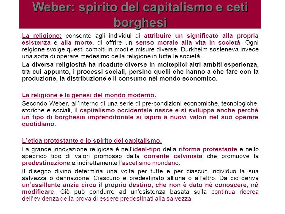 Weber: spirito del capitalismo e ceti borghesi La religione: consente agli individui di attribuire un significato alla propria esistenza e alla morte,