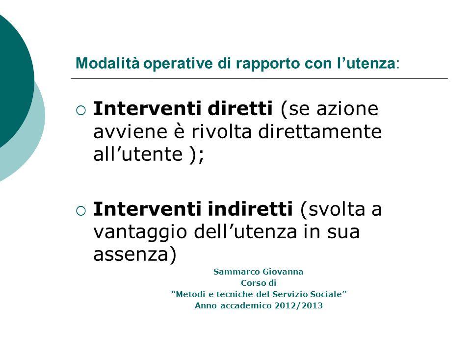 Modalità operative di rapporto con lutenza: Interventi diretti (se azione avviene è rivolta direttamente allutente ); Interventi indiretti (svolta a v