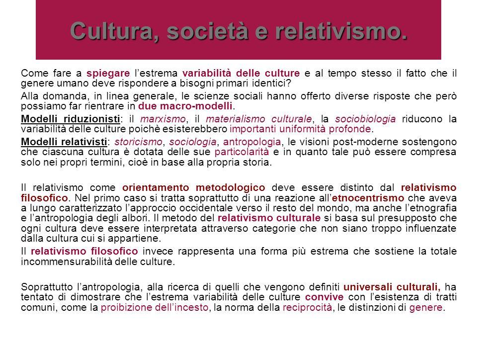 Cultura, società e relativismo. Come fare a spiegare lestrema variabilità delle culture e al tempo stesso il fatto che il genere umano deve rispondere