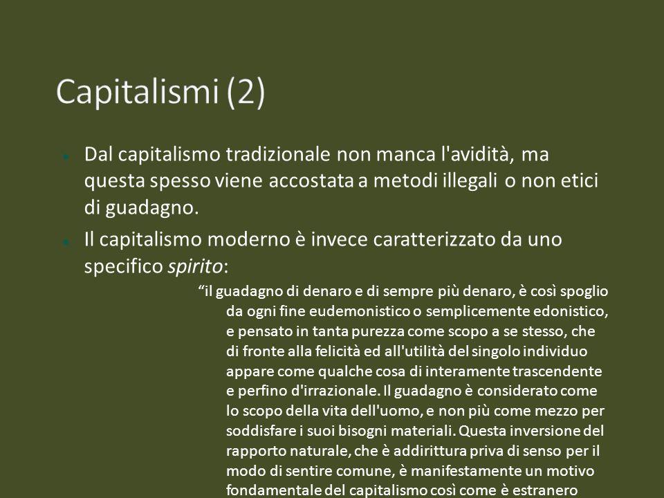 Dal capitalismo tradizionale non manca l'avidità, ma questa spesso viene accostata a metodi illegali o non etici di guadagno. Il capitalismo moderno è