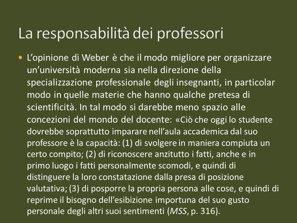 Lopinione di Weber è che il modo migliore per organizzare ununiversità moderna sia nella direzione della specializzazione professionale degli insegnan