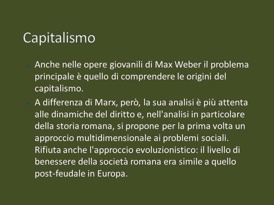 Anche nelle opere giovanili di Max Weber il problema principale è quello di comprendere le origini del capitalismo. A differenza di Marx, però, la sua